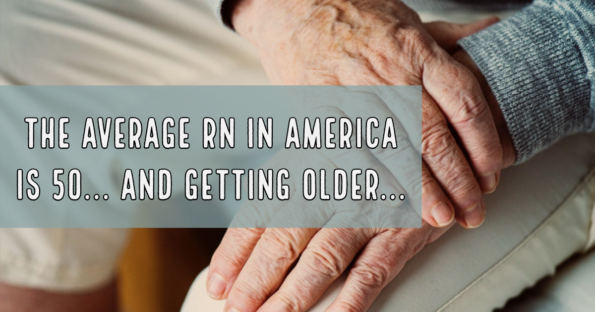The average RN in America is 50 and getting older