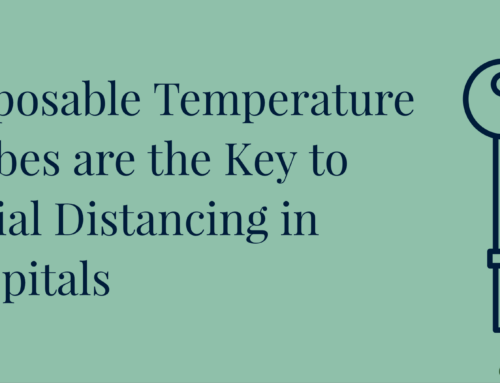 Disposable Temperature Probes are the Key to Social Distancing in Hospitals